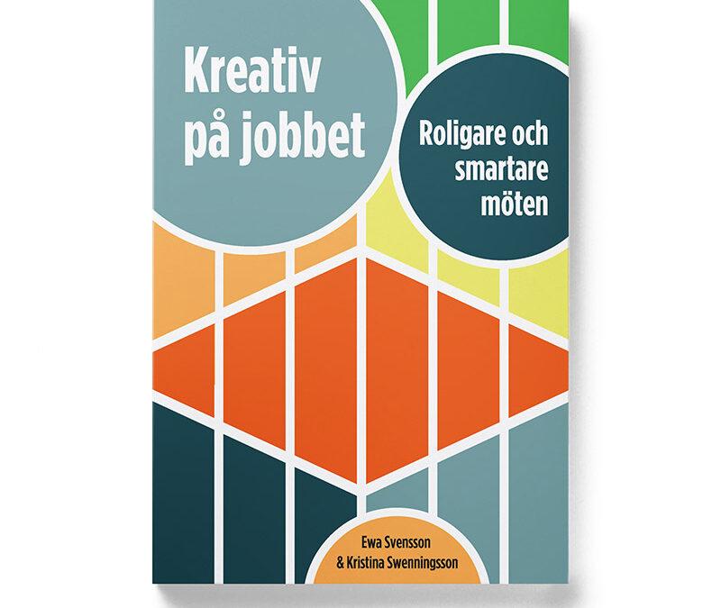 Framsidan av boken Kreativ på jobbet, Kristina Swenningsson och Ewa Svensson